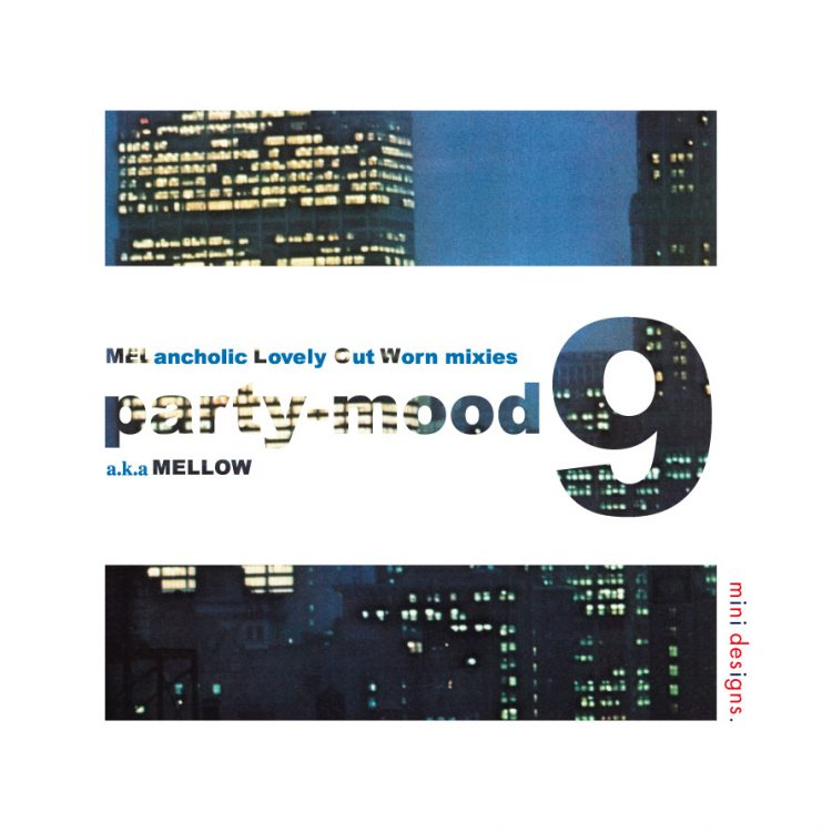"Mix CD/DJミックス | party-mood 09 ""MELancholic Lovely Out Worn mixies a.k.a. MELLOW"" [party-mood シリーズ]"